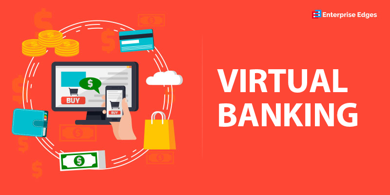 Core Concepts of Virtual Banking – Features And Characteristics