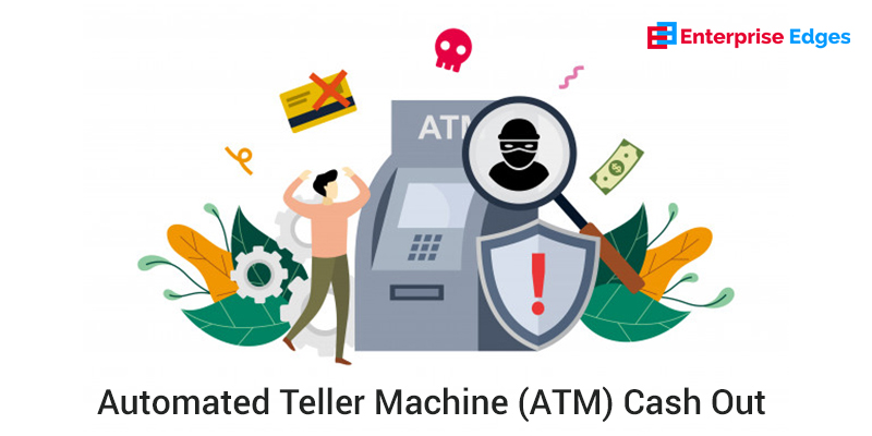 Automated Teller Machine (ATM) Cash Out