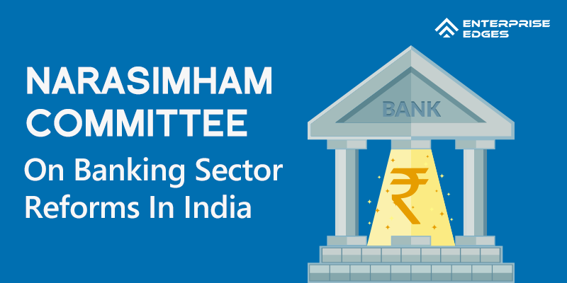 Narasimham-Committee-On-Banking-Sector-Reforms-In-India