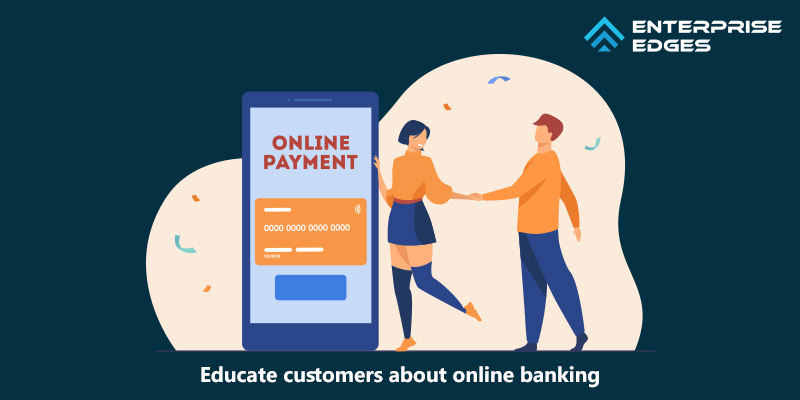 Educate customers about online banking