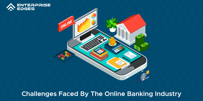 Challenges Faced By The Online Banking Industry
