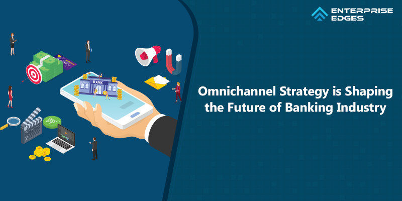 How Omnichannel Strategy is Shaping the Future of Banking Industry