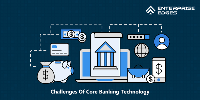 Challenges Of Core Banking Technology