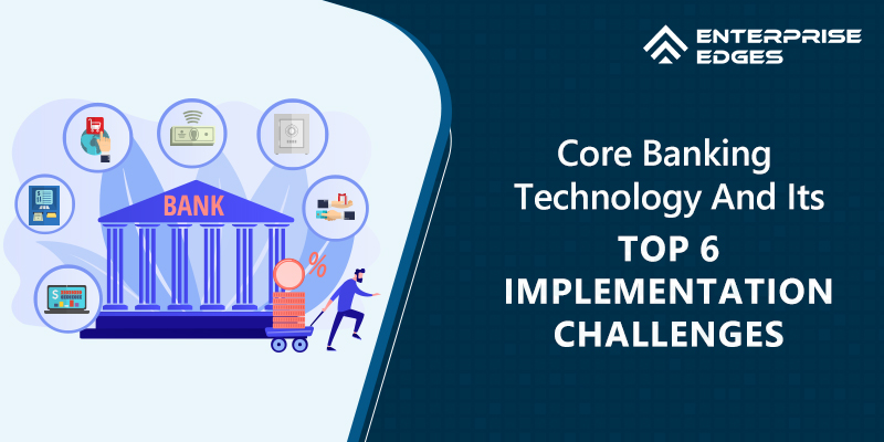 Core Banking Technology And Its Top 6 Implementation Challenges