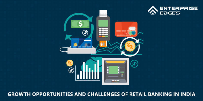Growth Opportunities And Challenges Of Retail Banking In India