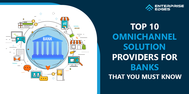 Top 10 Omnichannel Solution Providers For Banks That You Must Know