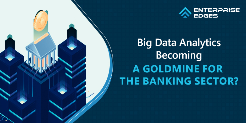 Is Big Data Analytics Becoming A Goldmine For The Banking Sector?