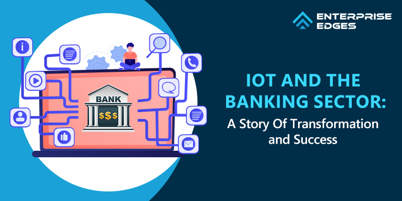 IoT and The Banking Sector: A Story Of Transformation and Success