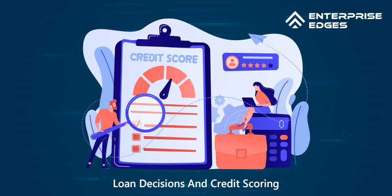 Loan Decisions And Credit Scoring