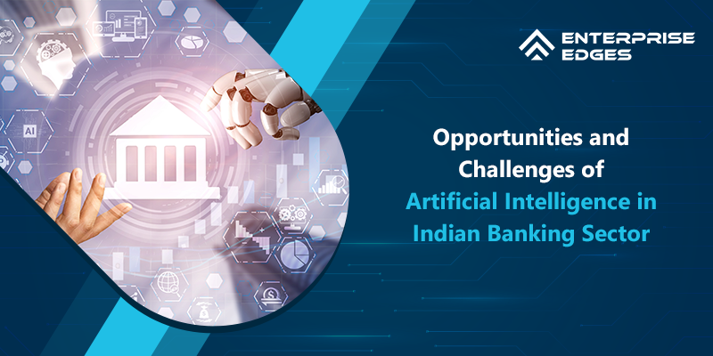 Opportunities and Challenges of Artificial Intelligence in Indian Banking Sector