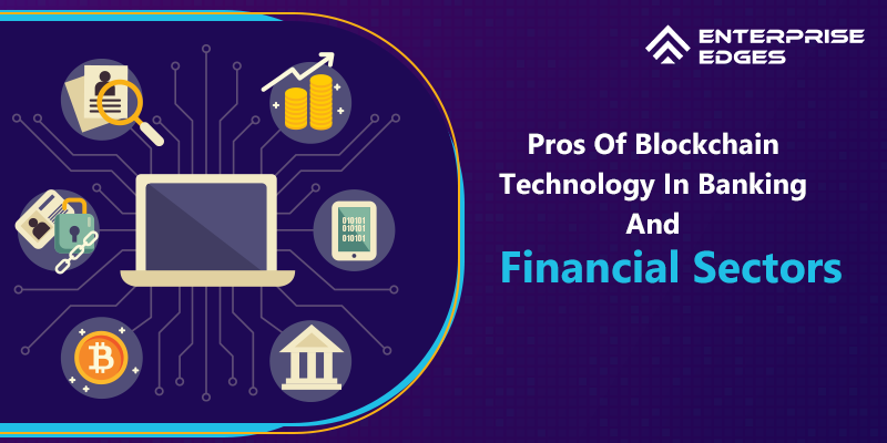 8 Pros Of Blockchain Technology In Banking And Financial Sectors