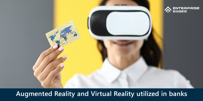 Augmented Reality and Virtual Reality being utilized by different banks