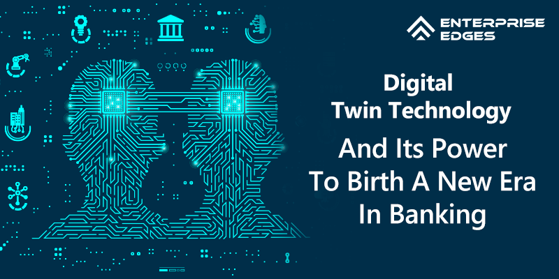 Digital Twin Technology And Its Power To Birth A New Era In Banking