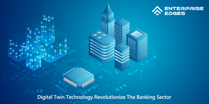 Digital Twin Technology Revolutionize The Banking Sector